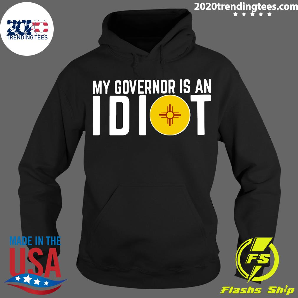 My Governor Is An Idiot New Mexico Flag Shirt Hoodie