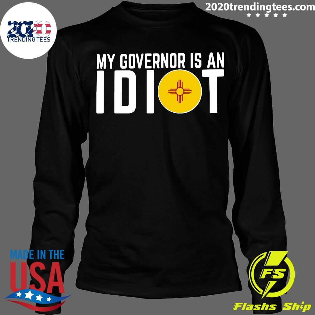 My Governor Is An Idiot New Mexico Flag Shirt Longsleeve