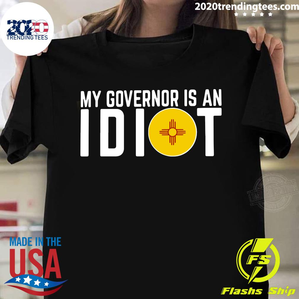 My Governor Is An Idiot New Mexico Flag Shirt