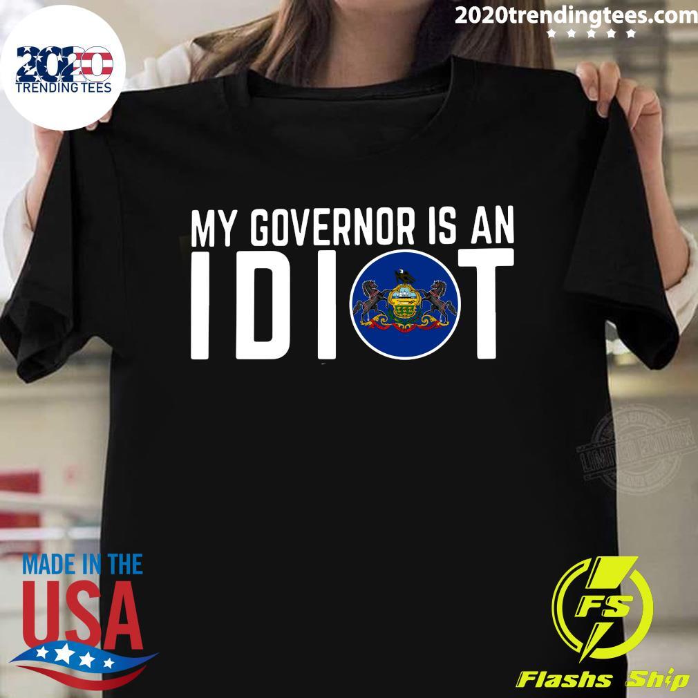 My Governor Is An Idiot Pennsylvania Flag Shirt