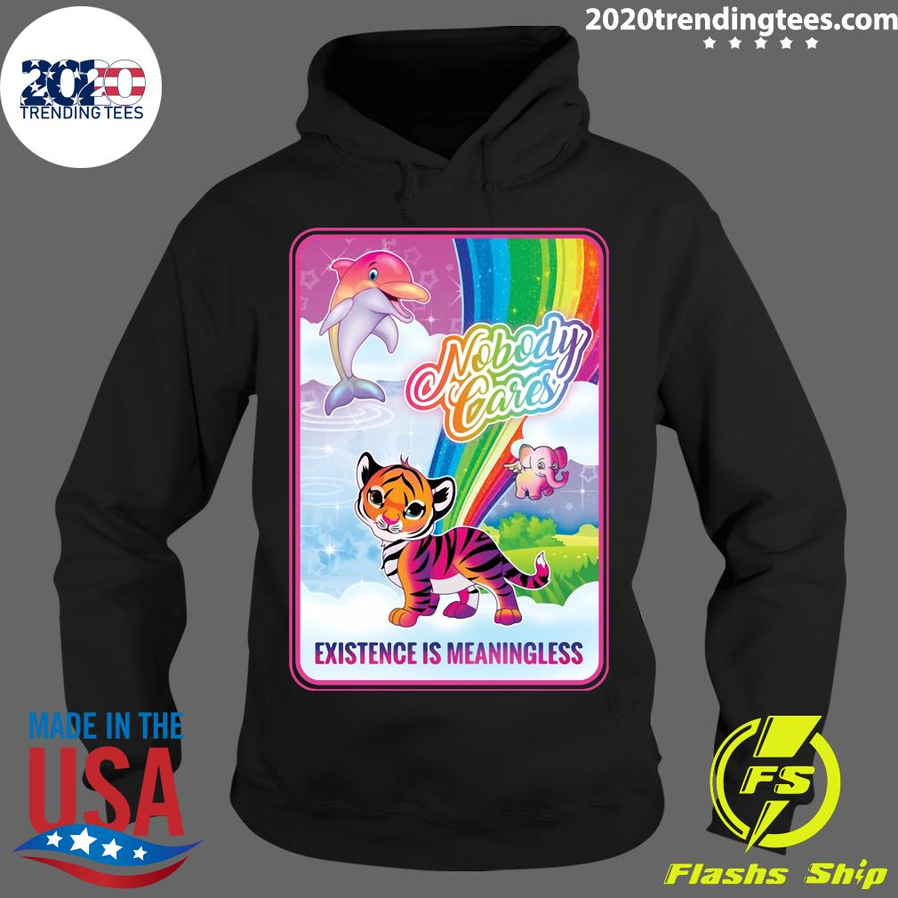 Nobody Cares Existence Is Meaningless Shirt Hoodie