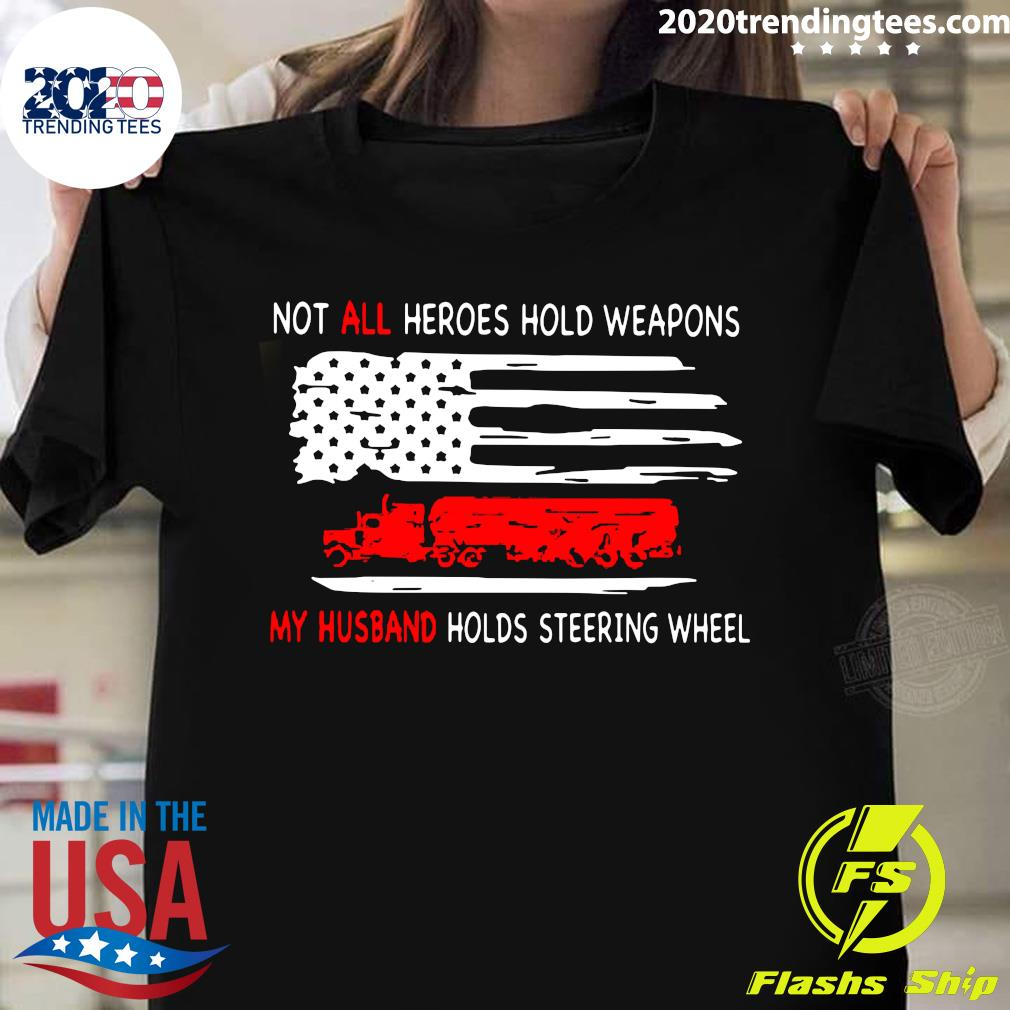 Not All Heroes Hold Weapons My Husband Holds Steering Wheel Shirt