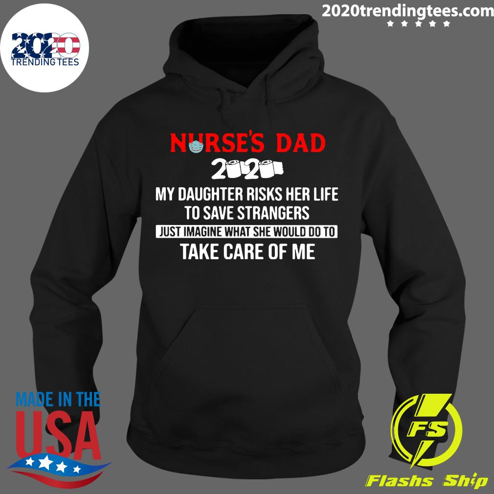 Nurses Day 2020 My Daughter Risks Her Life To Save Strangers Just Imagine Shirt Hoodie