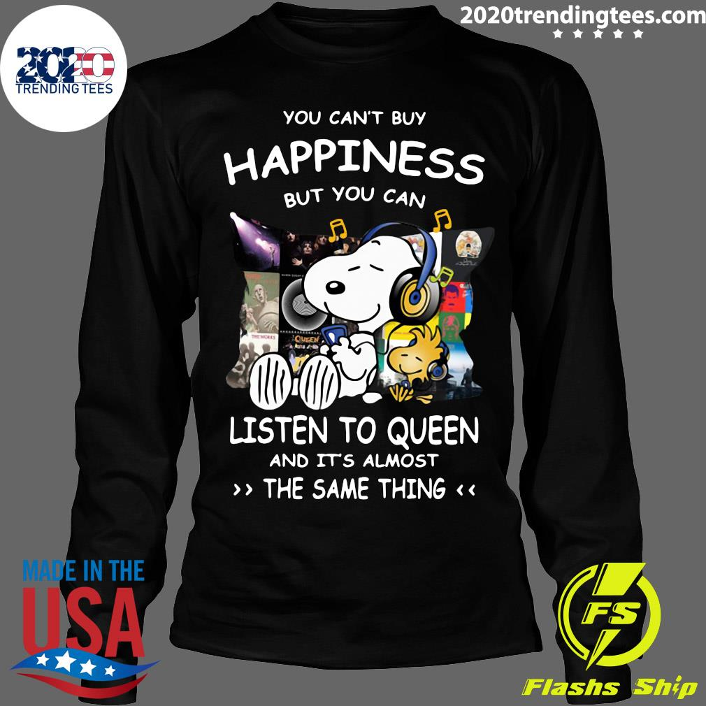 Snoopy You can't buy happiness but you can listen to Queen and it's almost the same thing s Longsleeve