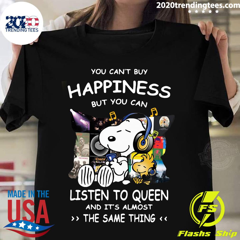 Snoopy You can't buy happiness but you can listen to Queen and it's almost the same thing shirt