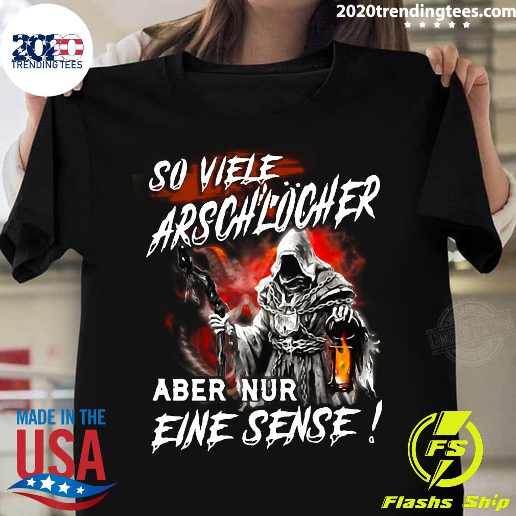 So Viele Arschlöcher Aber Nur Eine Sense Shirt
