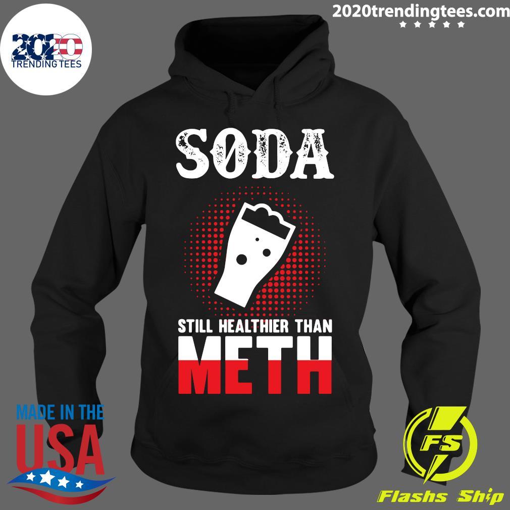 Soda Still Healthier Than Meth Shirt Hoodie