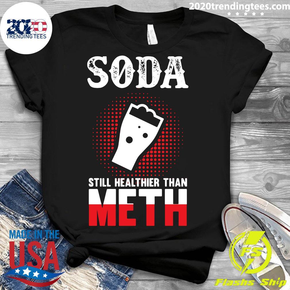 Soda Still Healthier Than Meth Shirt Ladies tee