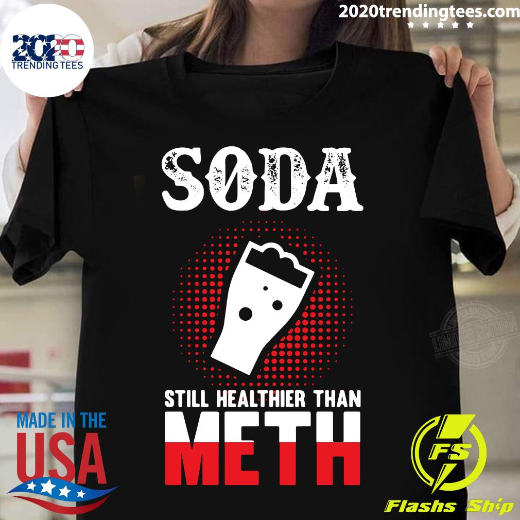 Soda Still Healthier Than Meth Shirt