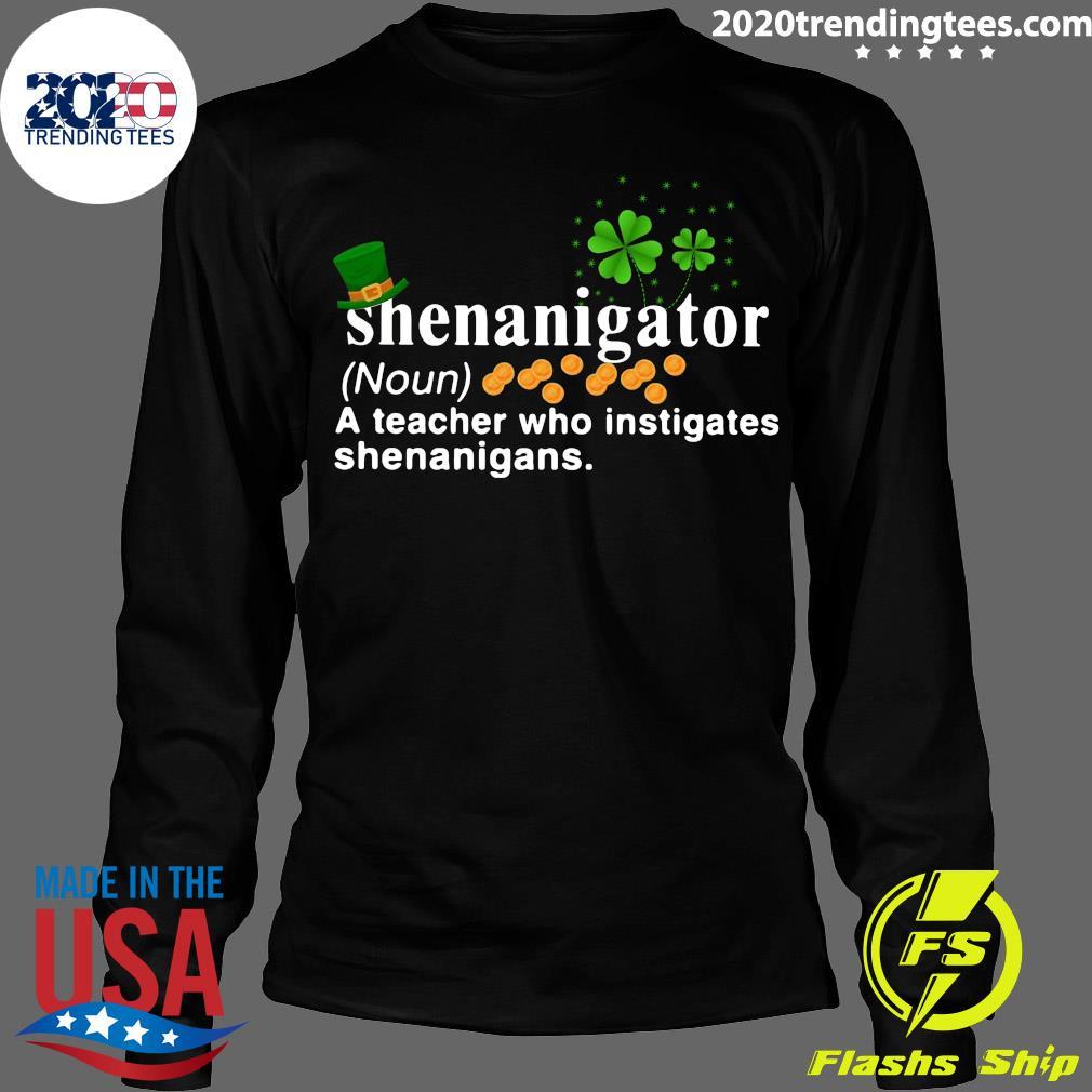 St. Patrick's Day Shenanigator A Teacher Who Instigates Shenanigans Shirt Longsleeve