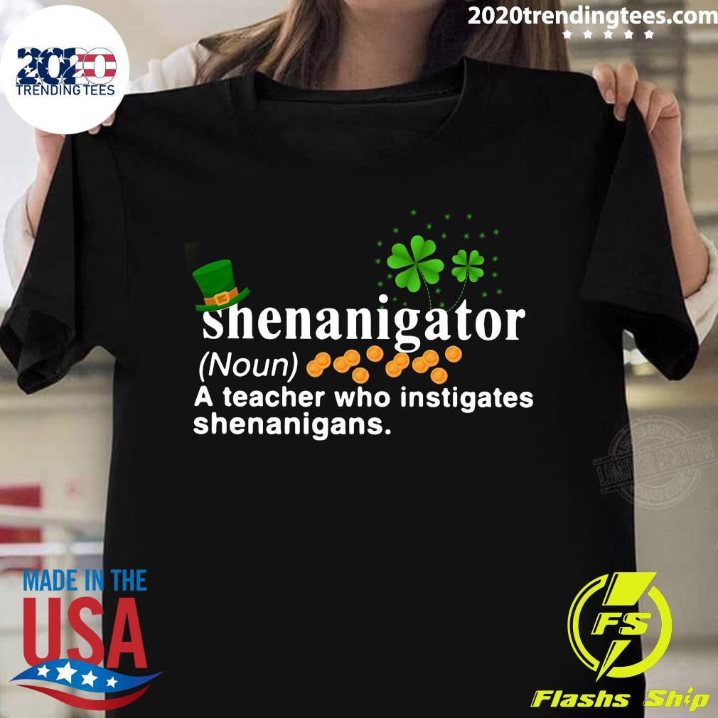 St. Patrick's Day Shenanigator A Teacher Who Instigates Shenanigans Shirt