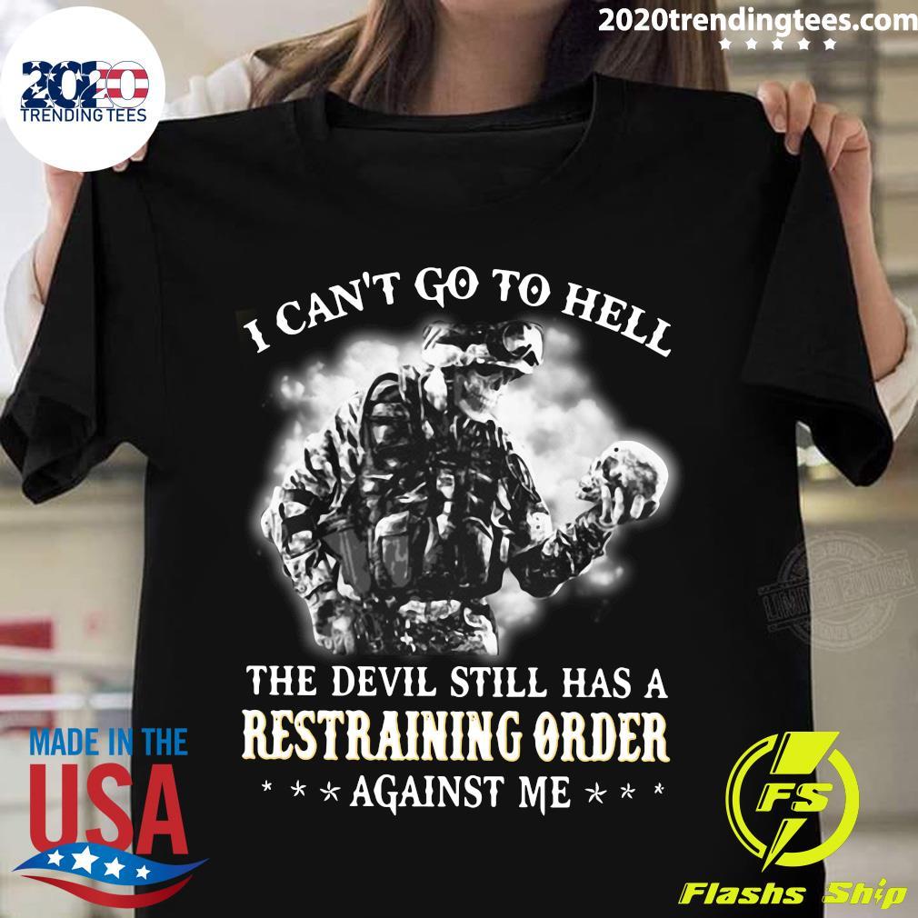 Veteran I Can't Go To Hell The Devil Still Has Restraining Order Against Me Shirt