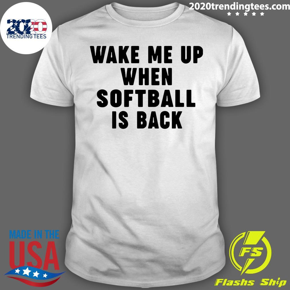 Wake Me Up When Softball Is Back Shirt