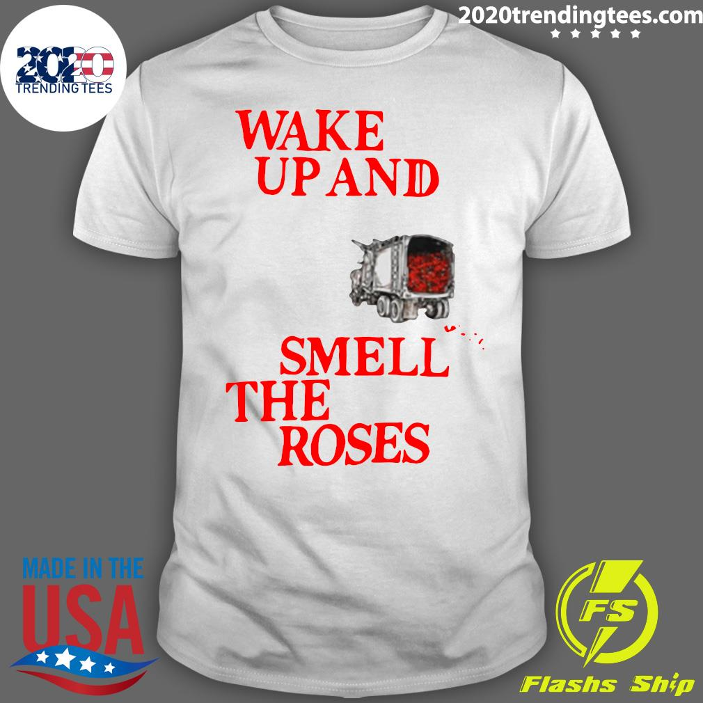 Wake Up and Smell The Roses 2020 Shirt