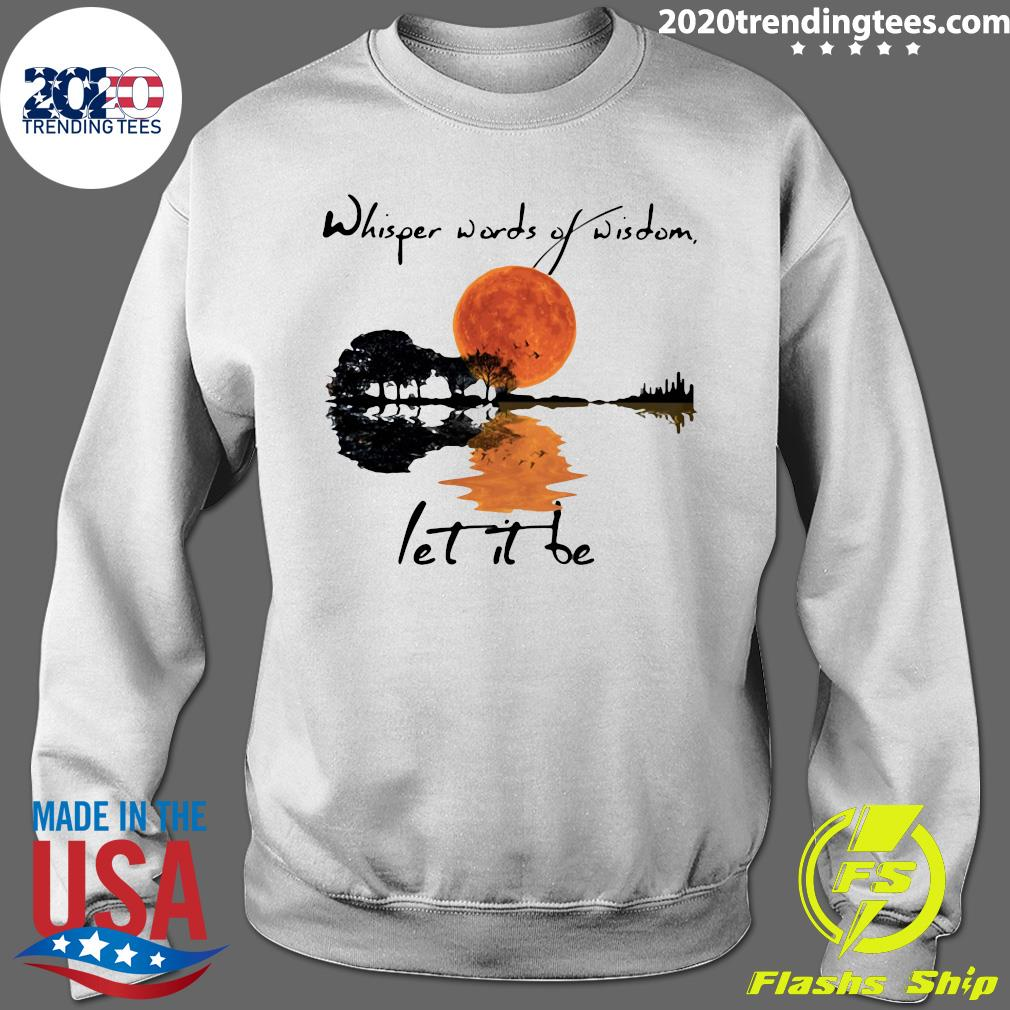 Whisper Words Of Wisdom Let It Be Shirt Sweater