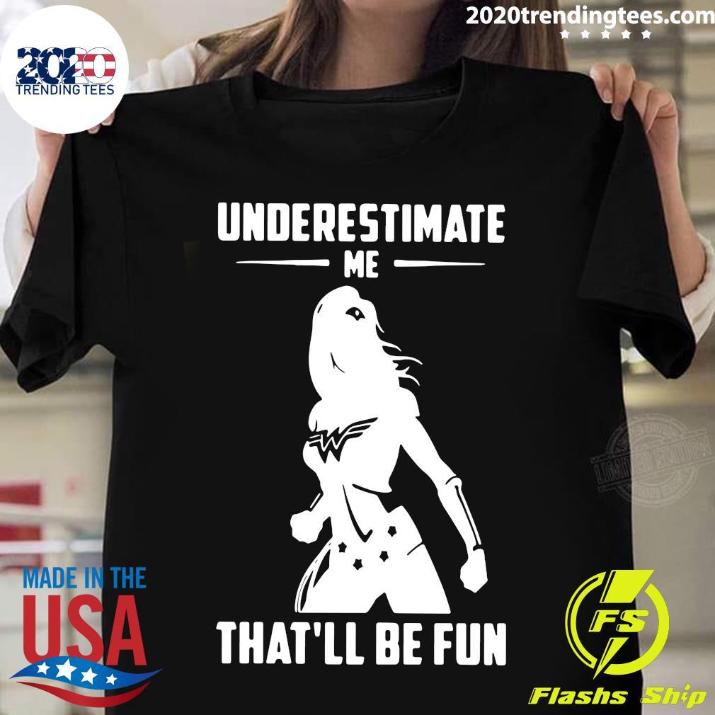Wonder Woman Underestimate That'll Be Fun Shirt