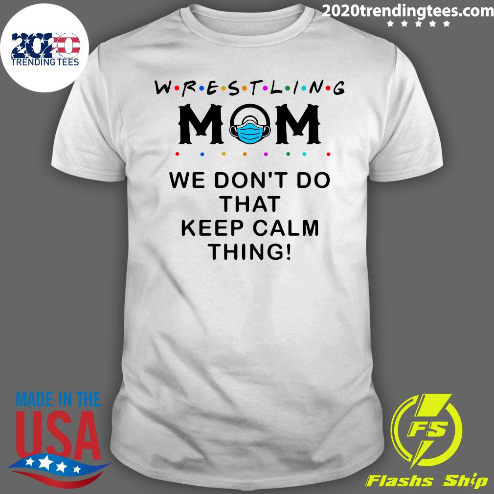 Wrestling Mom 2020 We Don't Do That Keep Calm Thing Shirt