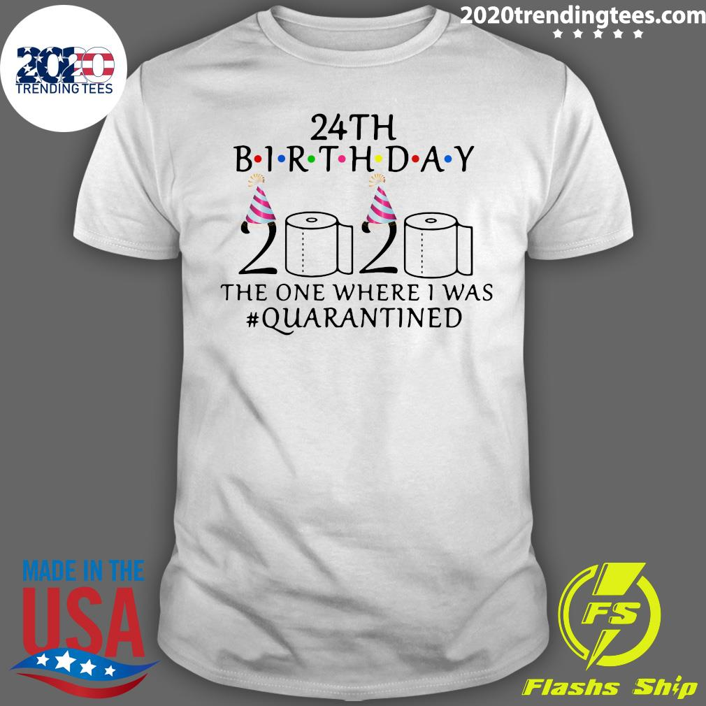 24th Birthday The One Where I Was Quarantined 2020 Shirt