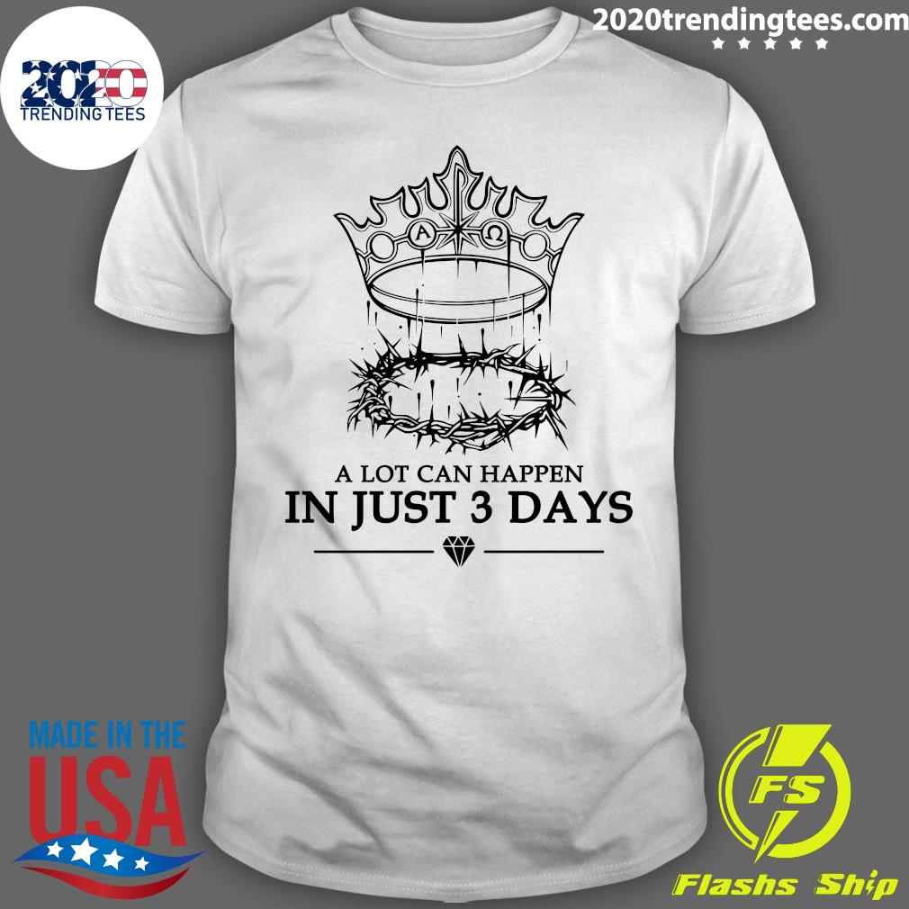 A Lot Can Happen In Just 3 Days Shirt