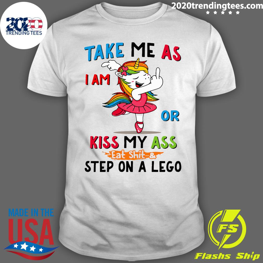 Baby Take Me As I Am Or Kiss My Ass Eat Shit & Step On A Lego Shirt