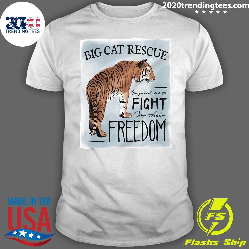 Big Cat Rescue Inspired Me To Fight For Freedom Shirt
