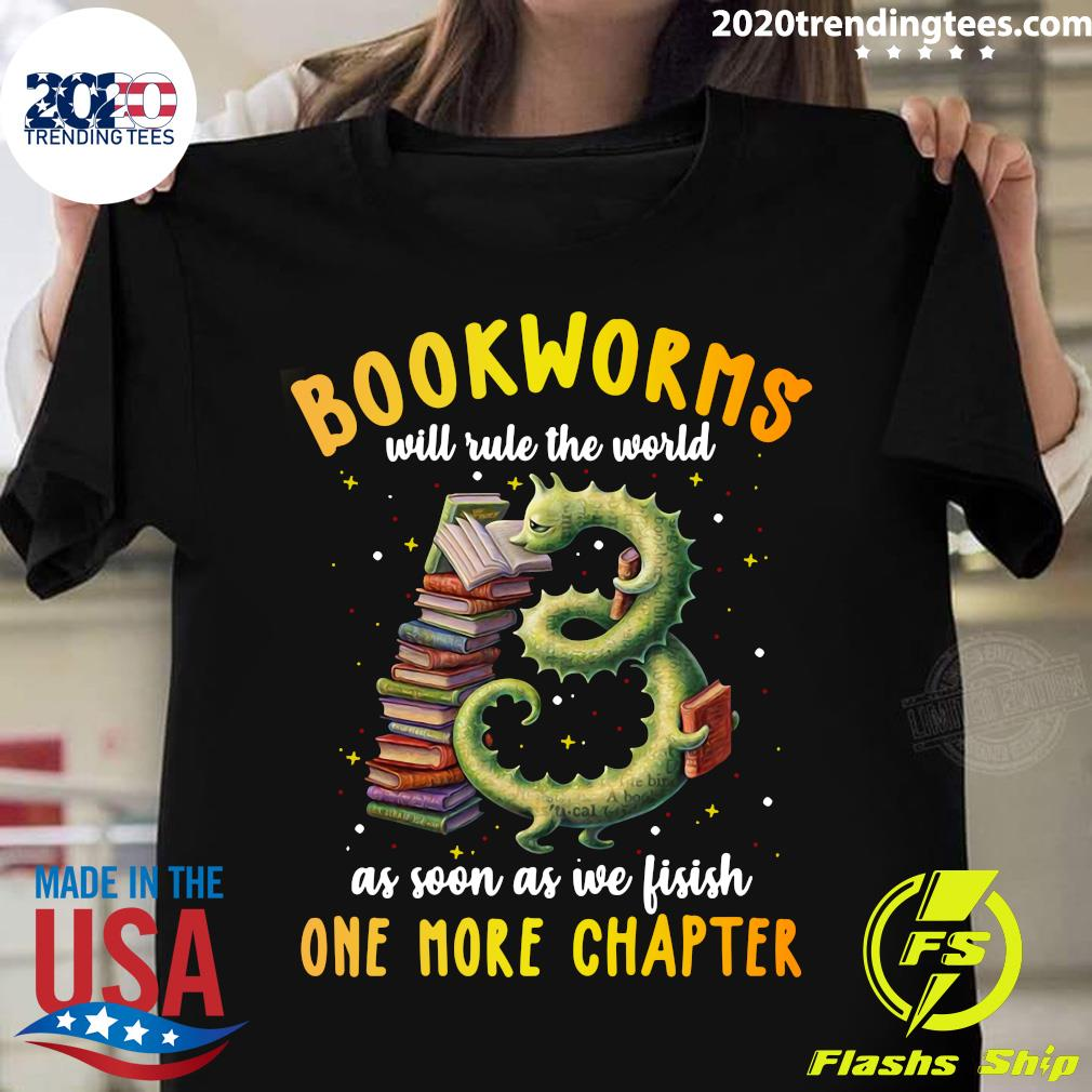 Bookworms Will Rule The World As Soon As We Fisish One More Chapter Shirt