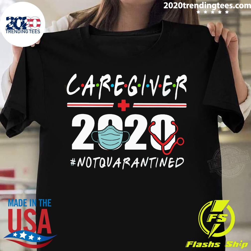 Caregiver 2020 #Notquarantined Shirt