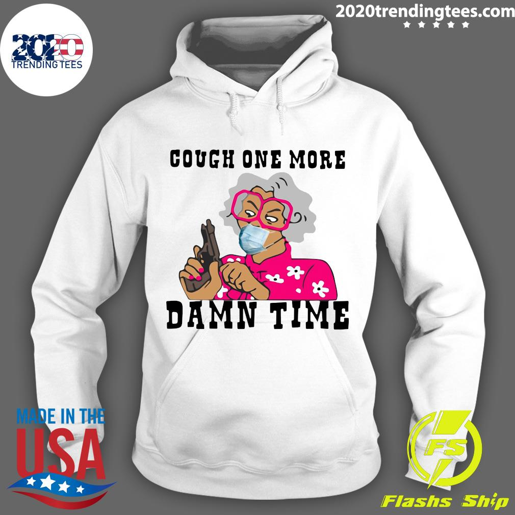 Cough One More Damn Time Shirt Hoodie