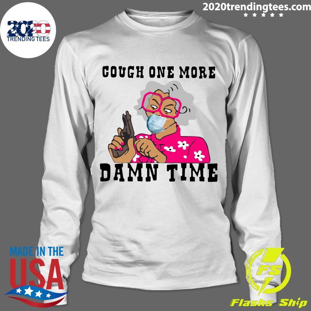 Cough One More Damn Time Shirt Longsleeve