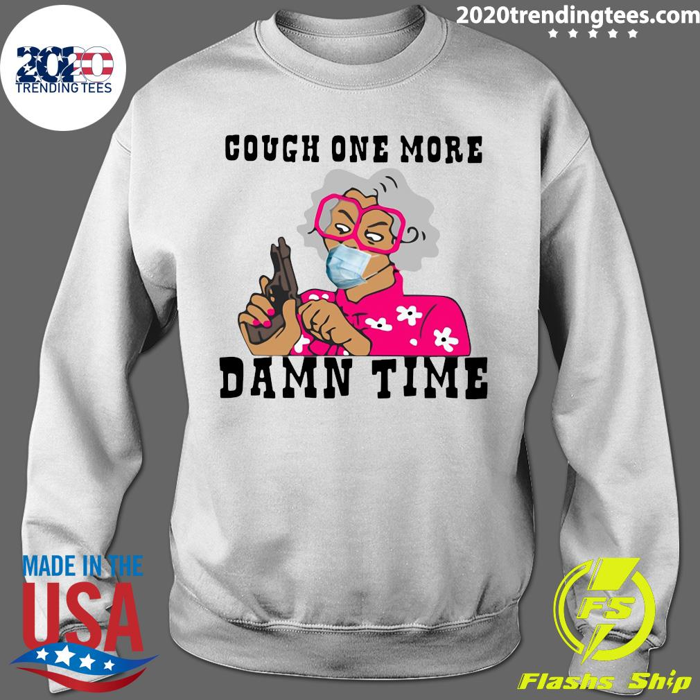 Cough One More Damn Time Shirt Sweater