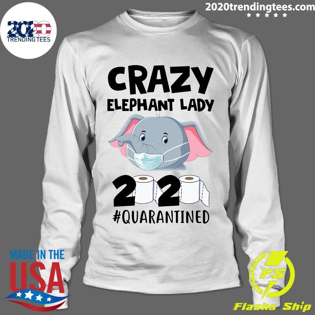 Crazy Elephant Lady 2020 Quarantined Shirt Longsleeve