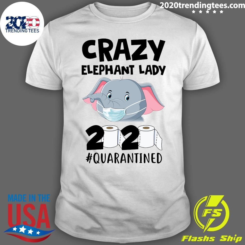 Crazy Elephant Lady 2020 Quarantined Shirt