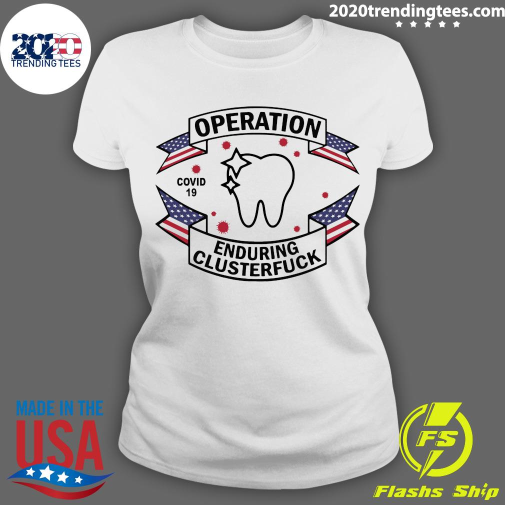 Dental Assistant Operation Covid-19 2020 Enduring Clusterfuck Shirt Ladies tee