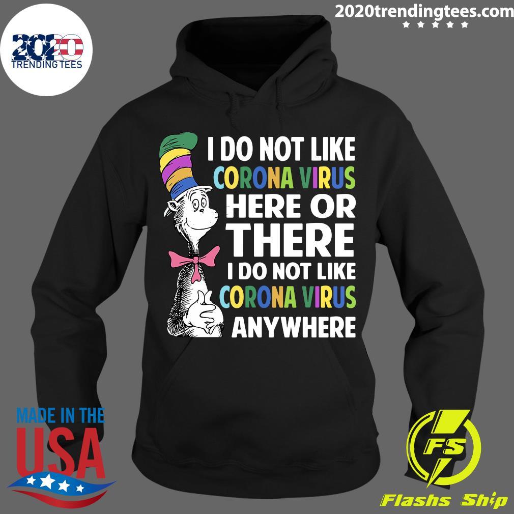 Dr Seuss I Do Not Like Corona Virus Here Or There I Do Not Like Coronavirus Anywhere Shirt Hoodie