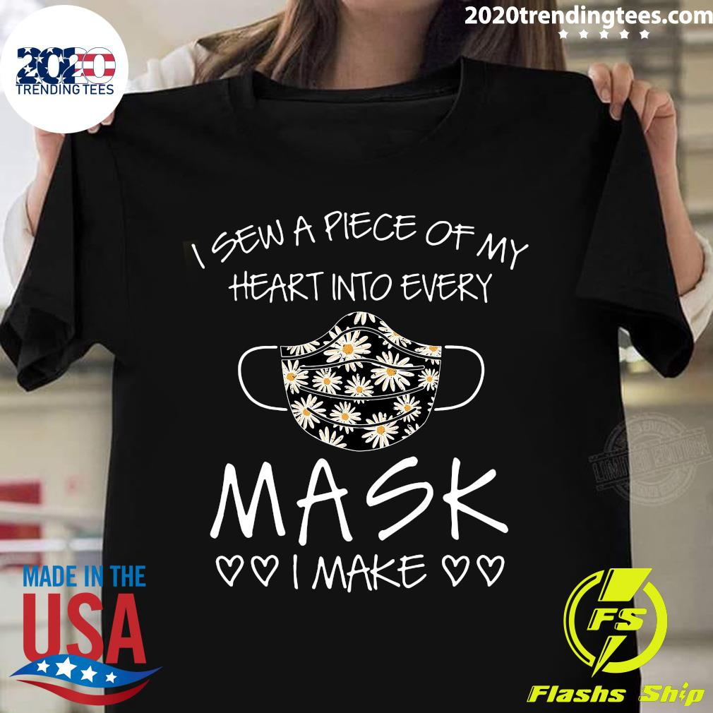 I Sew A Piece Of My Heart Into Every Mask I Make Shirt