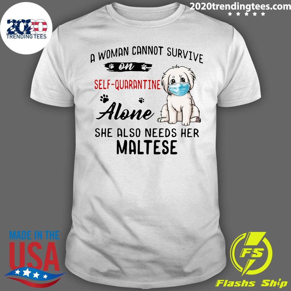 Maltese A Woman Cannot Survive On Self Quarantine Shirt