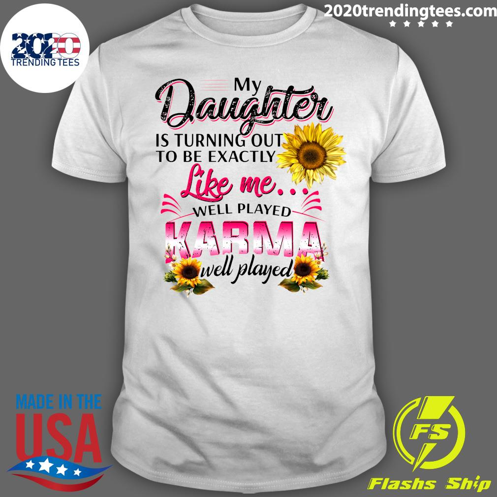 My Daughter Is Turning Out To Be Exactly Shirt