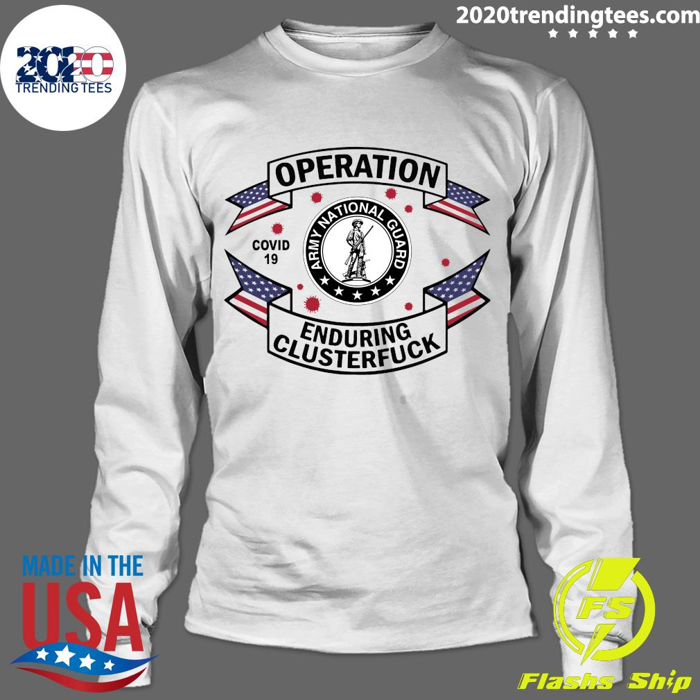Official Army National Guard Operation COVID 19 Enduring Clusterfuck Shirt Longsleeve