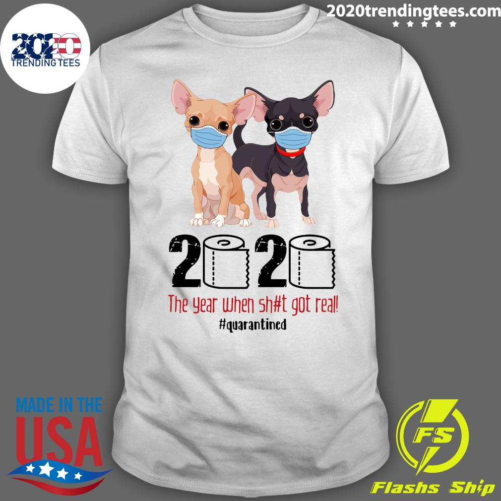 Official Chihuahua Face Mask 2020 The Year When Shit Got Real Quarantined Shirt