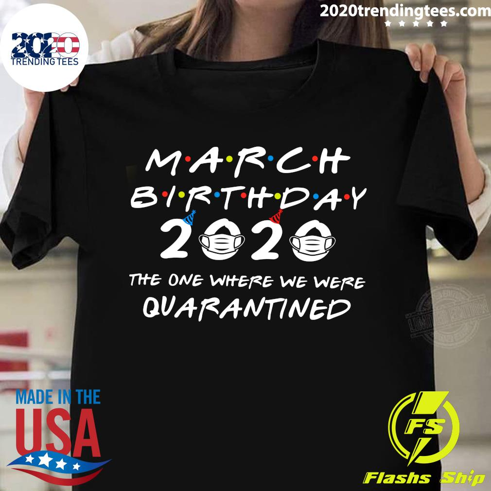 Official March Birthday 2020 The One Where We Were Quarantined Shirt
