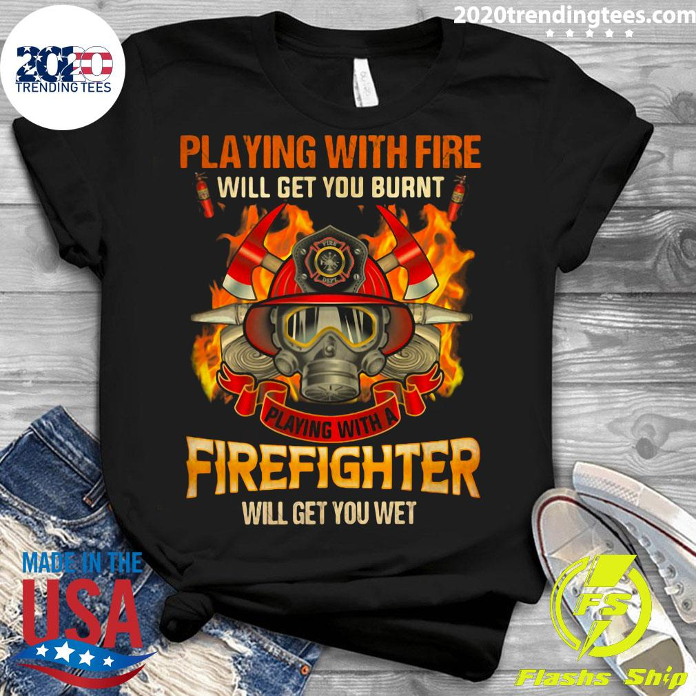 Playing With Fire Will Get You Burnt Shirt Ladies tee