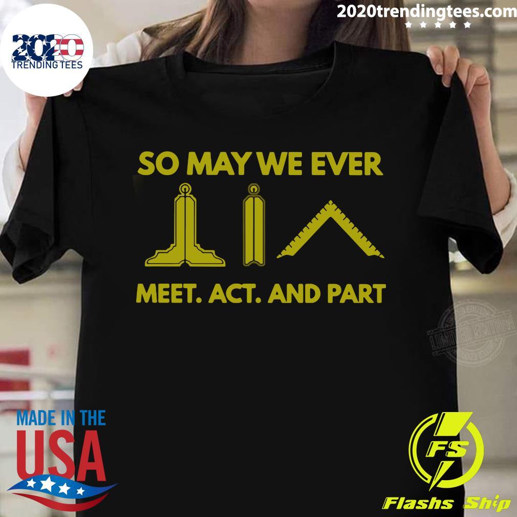 So May We Ever Meet Act And Part Shirt