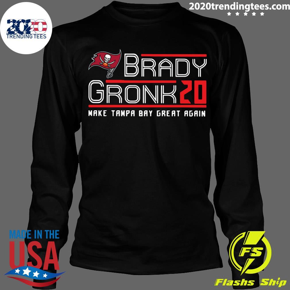 Tom Brady Gronk 20 Make Tampa Bay Great Again Shirt Longsleeve