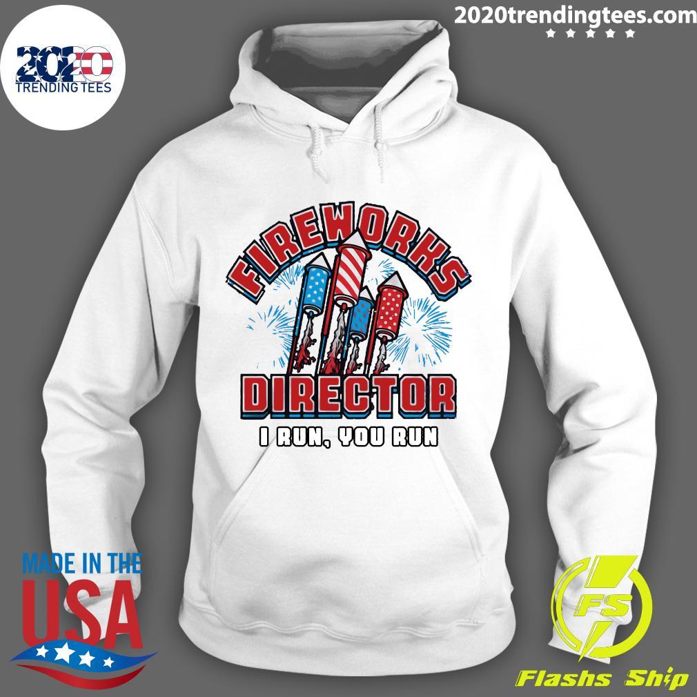 America Flag Fireworks Director I Run You Run Shirt Hoodie