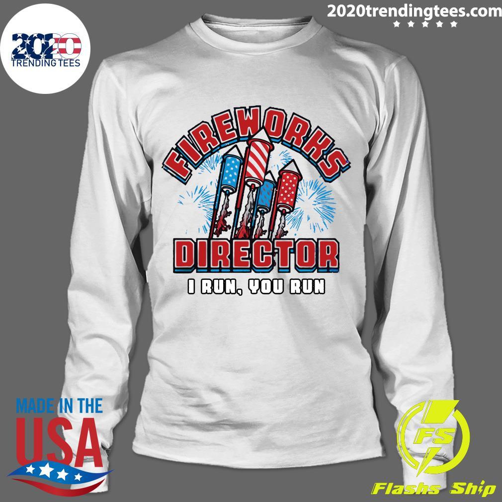 America Flag Fireworks Director I Run You Run Shirt Longsleeve