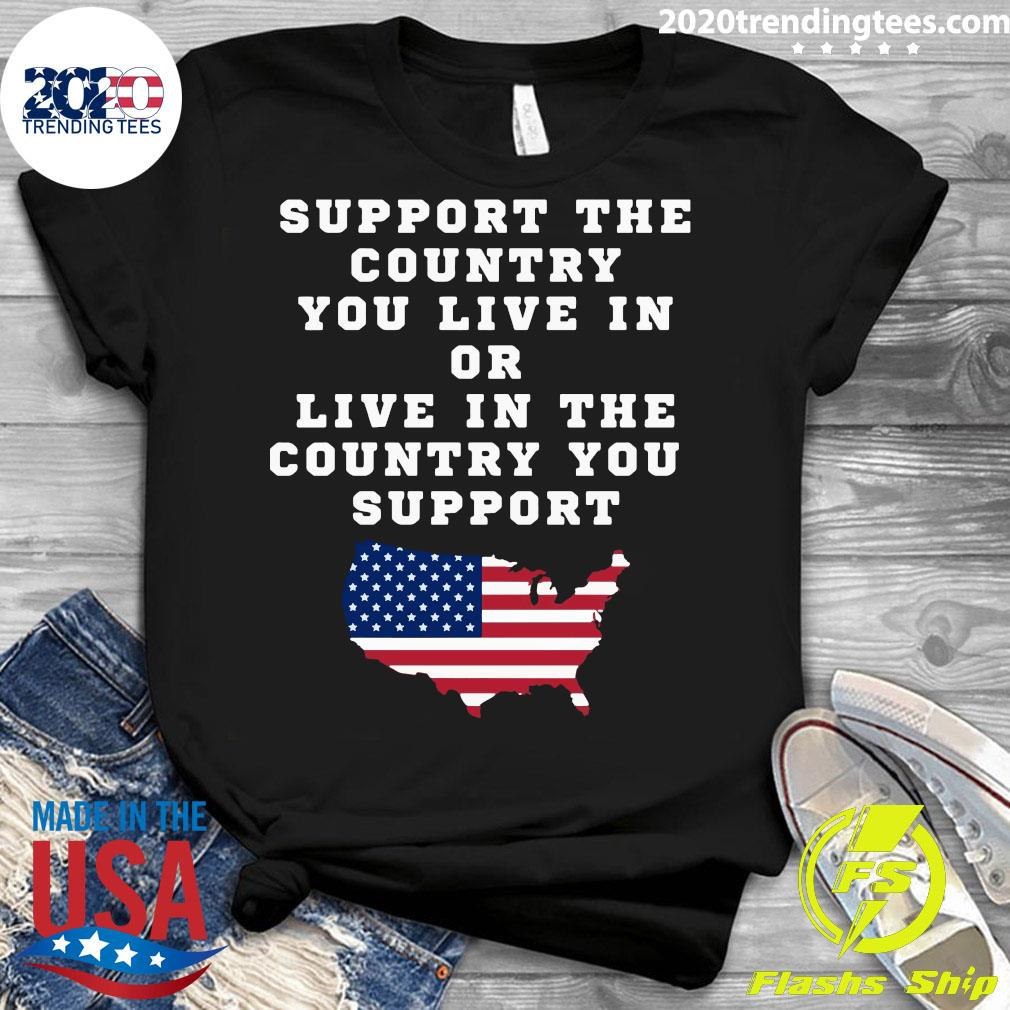American Support Your Country You Live In Or Live In The Country You Support Shirt Ladies tee