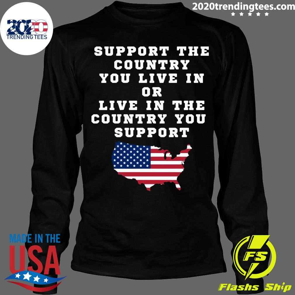 American Support Your Country You Live In Or Live In The Country You Support Shirt Longsleeve