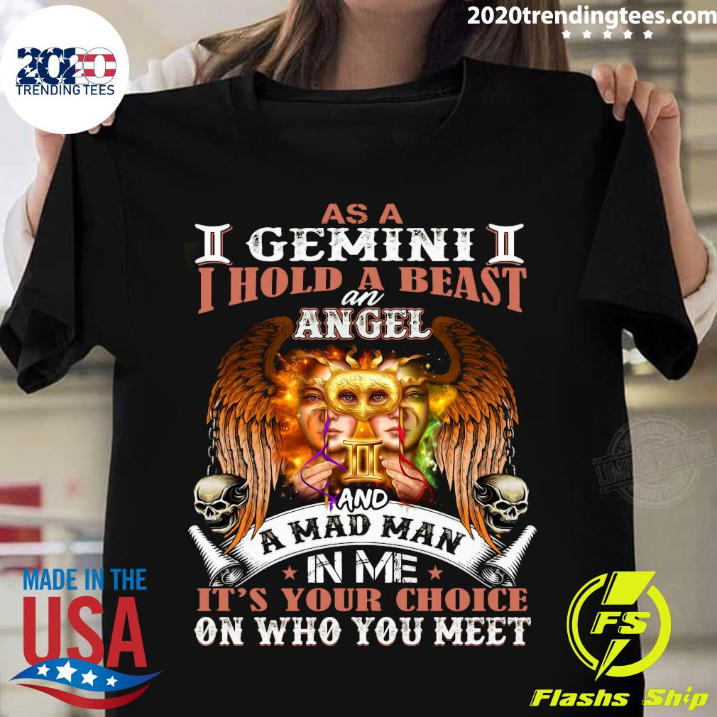 As A I Gemini II I Hold A Beast An Angel And A Mad Man In Me It's Your Choice Shirt