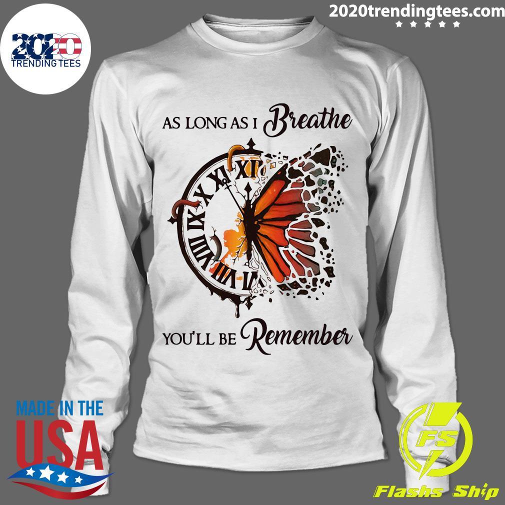 As Long As I Breathe You'll Be Remember Hippie Clock Butterfly Shirt Longsleeve