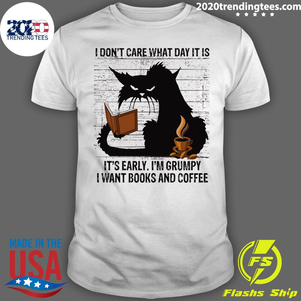 Back Cat I Don't Care What Day It Is It's Early I'm Grumpy I Want Books And Coffee Shirt